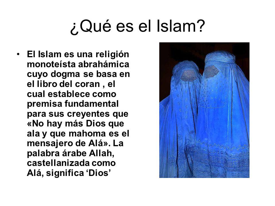 ¿Qué es el Islam? El Islam es una religión monoteísta abrahámica cuyo dogma se basa en el libro del coran, el cual establece como premisa fundamental