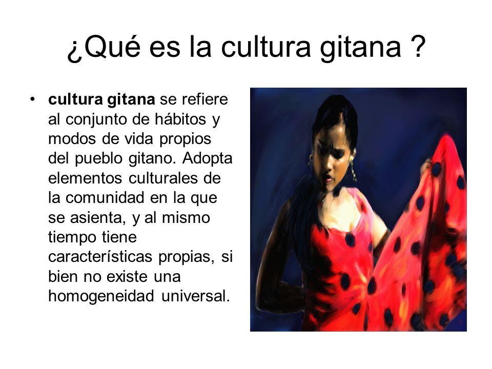 cultura gitana se refiere al conjunto de hábitos y modos de vida propios del pueblo gitano. Adopta elementos culturales de la comunidad en la que se a