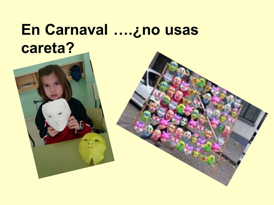 En Carnaval ….¿no usas careta?