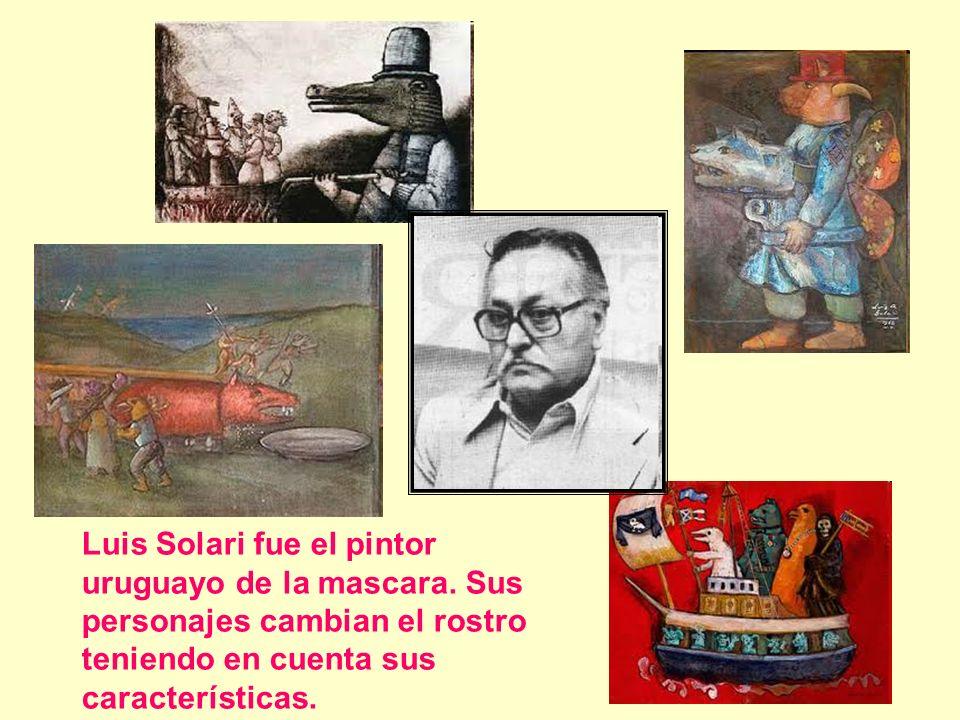 Luis Solari fue el pintor uruguayo de la mascara. Sus personajes cambian el rostro teniendo en cuenta sus características.