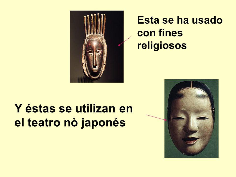Esta se ha usado con fines religiosos Y éstas se utilizan en el teatro nò japonés