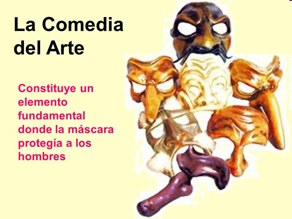 La Comedia del Arte Constituye un elemento fundamental donde la máscara protegía a los hombres