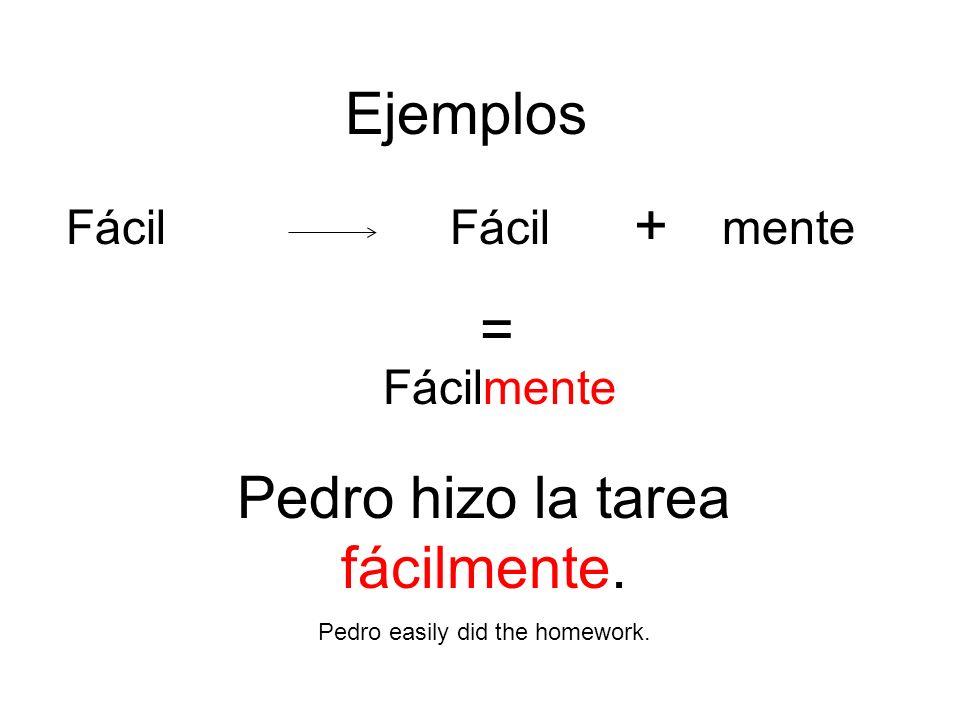 Ejemplos Fácil Fácilmente + mente = Pedro hizo la tarea fácilmente. Pedro easily did the homework.