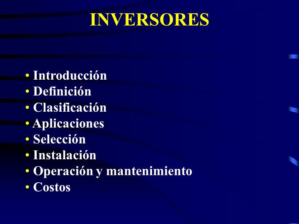 INVERSORES Introducción Definición Clasificación Aplicaciones Selección Instalación Operación y mantenimiento Costos