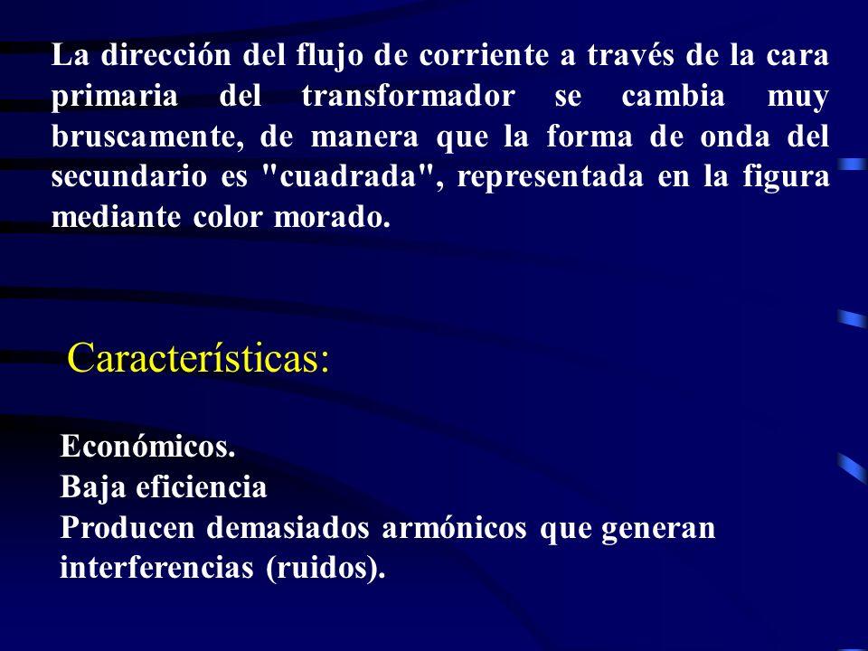 Características: Económicos. Baja eficiencia Producen demasiados armónicos que generan interferencias (ruidos). La dirección del flujo de corriente a