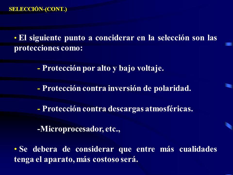 SELECCIÓN-(CONT.) El siguiente punto a conciderar en la selección son las protecciones como: - Protección por alto y bajo voltaje. - Protección contra