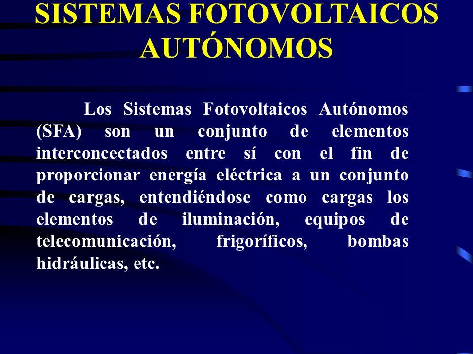 SISTEMAS FOTOVOLTAICOS AUTÓNOMOS Los Sistemas Fotovoltaicos Autónomos (SFA) son un conjunto de elementos interconcectados entre sí con el fin de propo