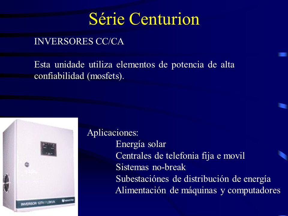 Série Centurion INVERSORES CC/CA Esta unidade utiliza elementos de potencia de alta confiabilidad (mosfets). Aplicaciones: Energía solar Centrales de