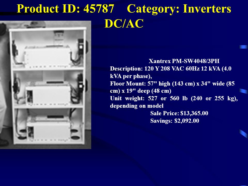 Product ID: 45787 Category: Inverters DC/AC Xantrex PM-SW4048/3PH Description: 120 Y 208 VAC 60Hz 12 kVA (4.0 kVA per phase), Floor Mount: 57