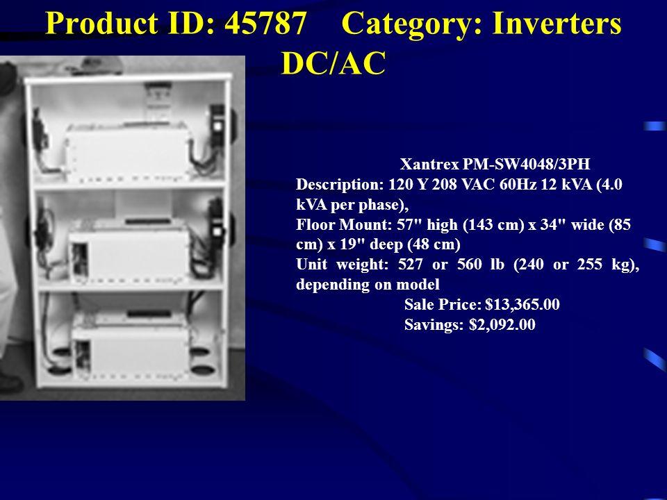 Product ID: 45787 Category: Inverters DC/AC Xantrex PM-SW4048/3PH Description: 120 Y 208 VAC 60Hz 12 kVA (4.0 kVA per phase), Floor Mount: 57