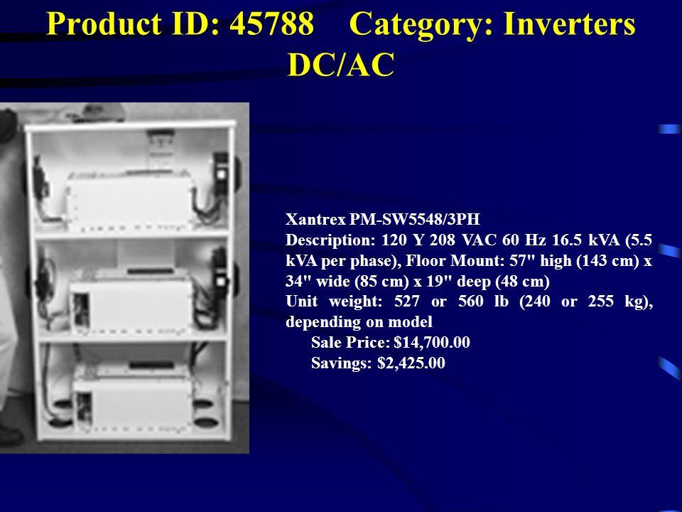 Product ID: 45788 Category: Inverters DC/AC Xantrex PM-SW5548/3PH Description: 120 Y 208 VAC 60 Hz 16.5 kVA (5.5 kVA per phase), Floor Mount: 57