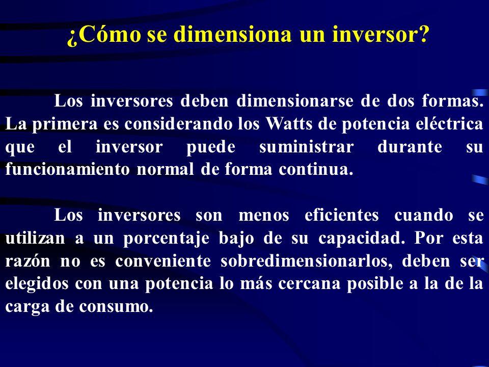 ¿Cómo se dimensiona un inversor? Los inversores deben dimensionarse de dos formas. La primera es considerando los Watts de potencia eléctrica que el i