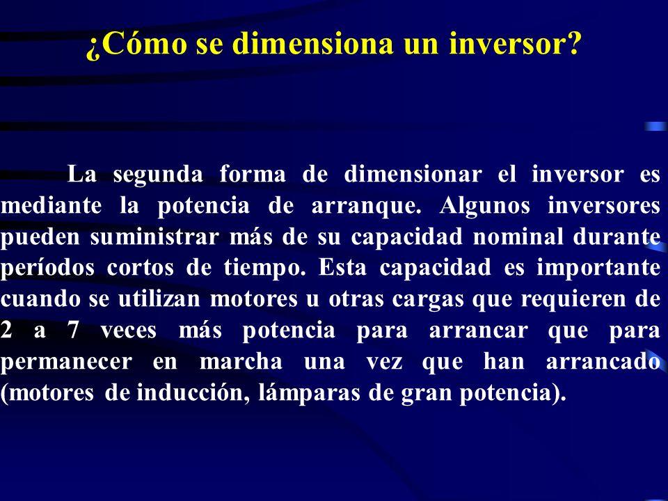 ¿Cómo se dimensiona un inversor? La segunda forma de dimensionar el inversor es mediante la potencia de arranque. Algunos inversores pueden suministra