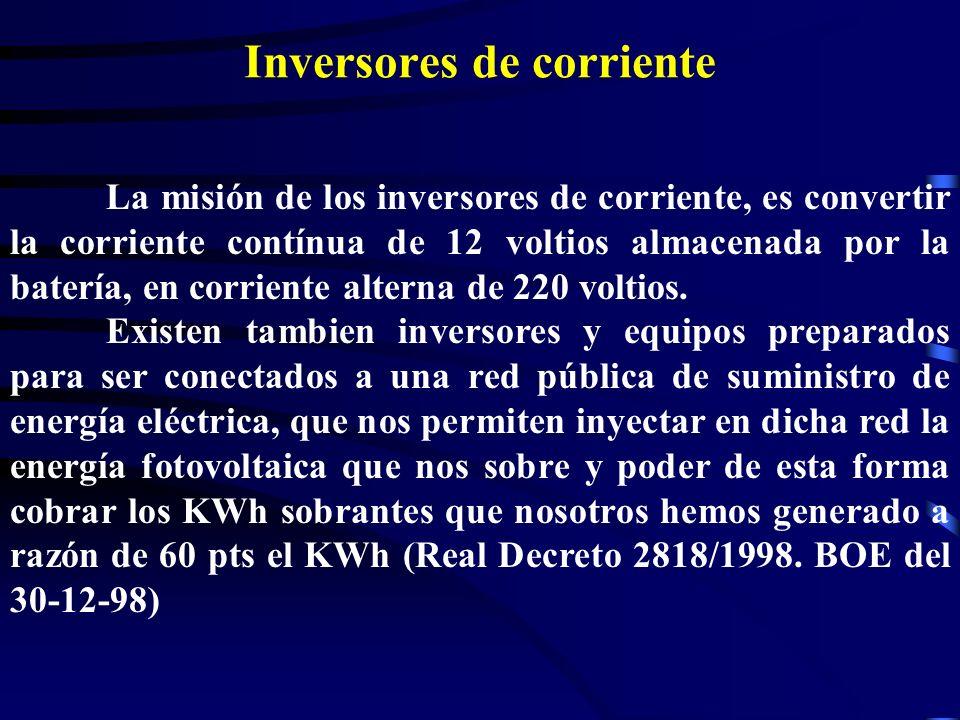 Inversores de corriente La misión de los inversores de corriente, es convertir la corriente contínua de 12 voltios almacenada por la batería, en corri