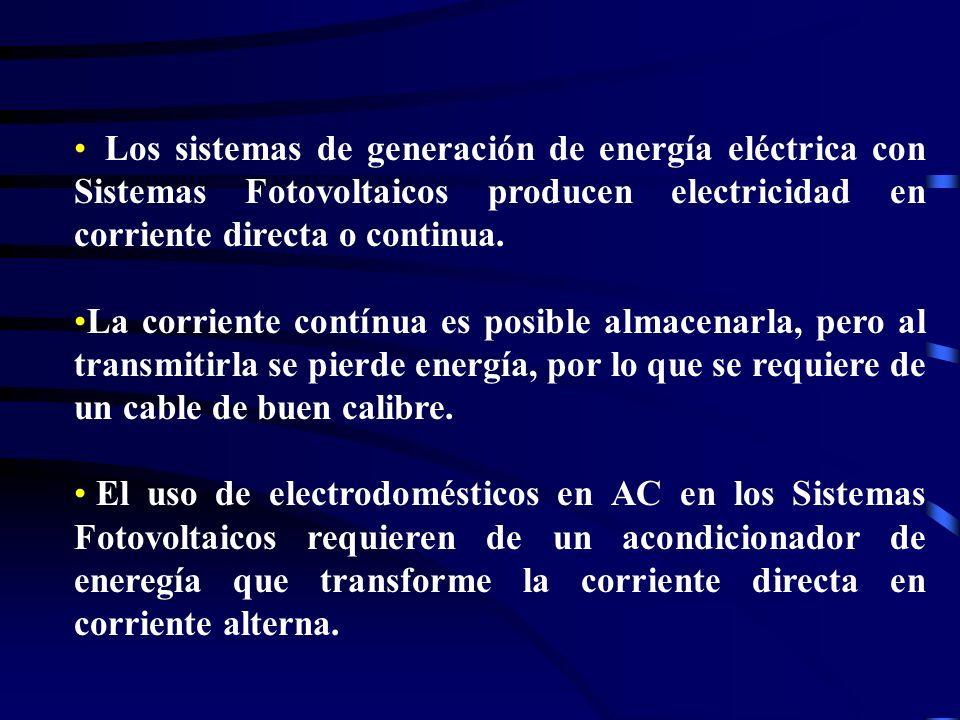 Los sistemas de generación de energía eléctrica con Sistemas Fotovoltaicos producen electricidad en corriente directa o continua. La corriente contínu