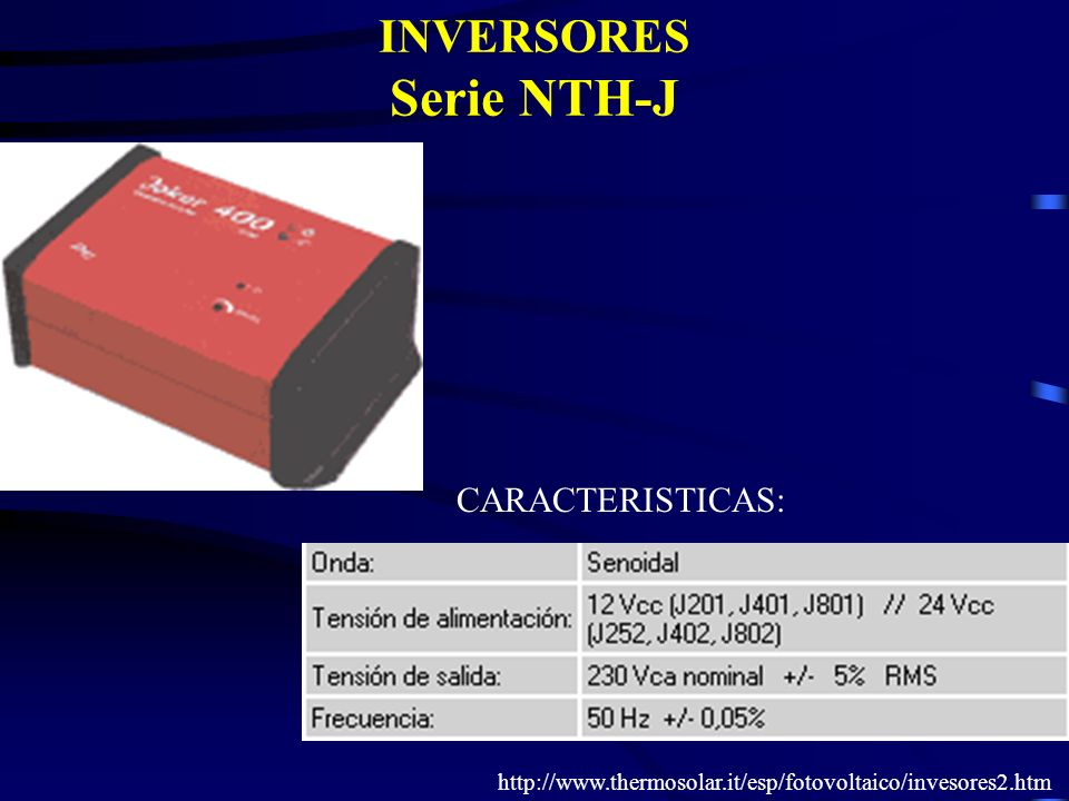 INVERSORES Serie NTH-J CARACTERISTICAS: http://www.thermosolar.it/esp/fotovoltaico/invesores2.htm