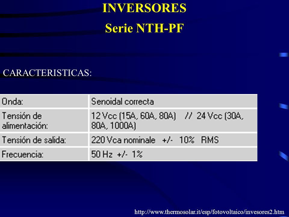 INVERSORES Serie NTH-PF CARACTERISTICAS: http://www.thermosolar.it/esp/fotovoltaico/invesores2.htm