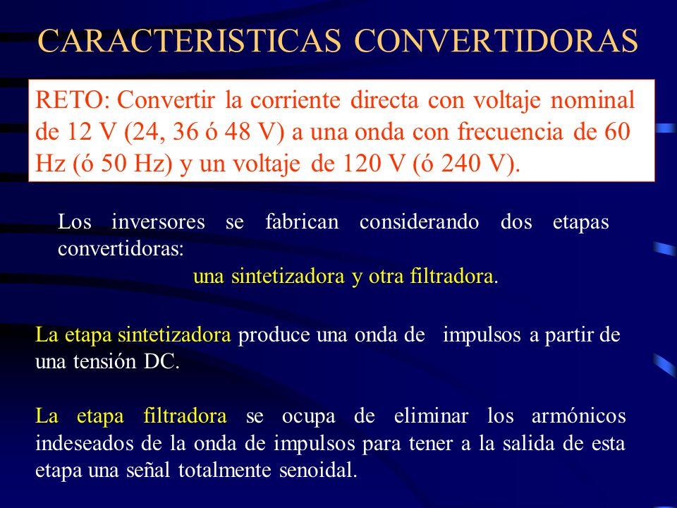 CARACTERISTICAS CONVERTIDORAS Los inversores se fabrican considerando dos etapas convertidoras: una sintetizadora y otra filtradora. RETO: Convertir l