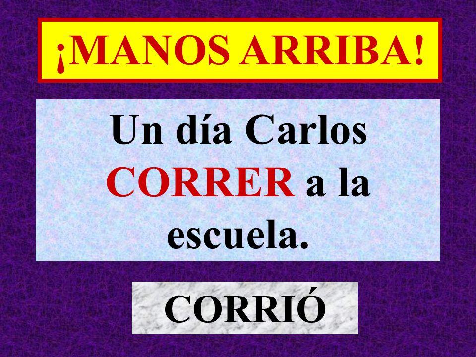 Un día Carlos CORRER a la escuela. CORRIÓ ¡MANOS ARRIBA!