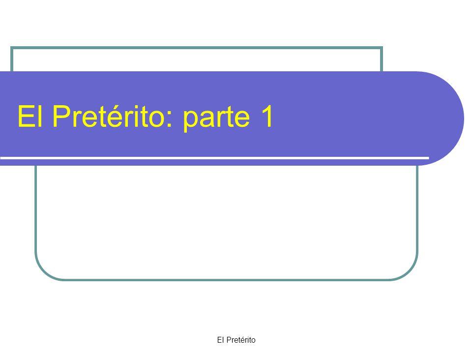 El Pretérito The preterite tense is a past tense.