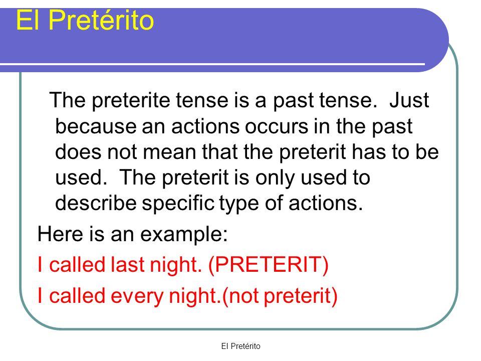 El Pretérito Las Reglas When to use 1.Describe a completed past action.