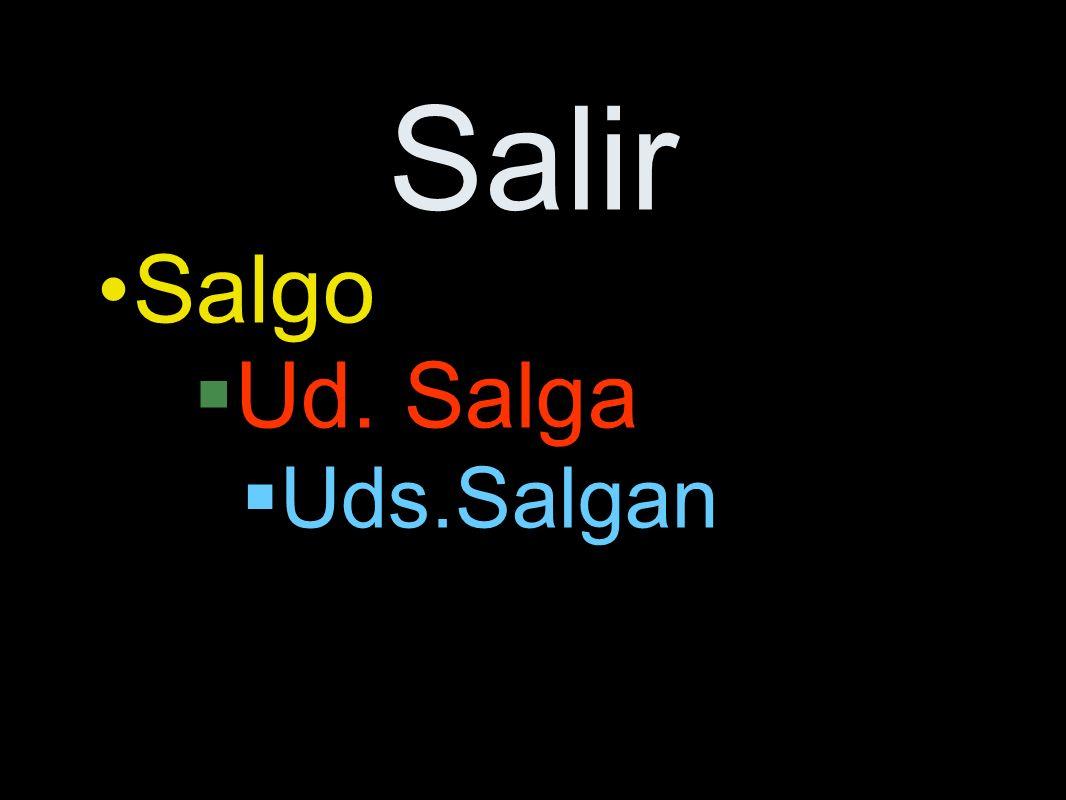 Salir Salgo Ud. Salga Uds.Salgan