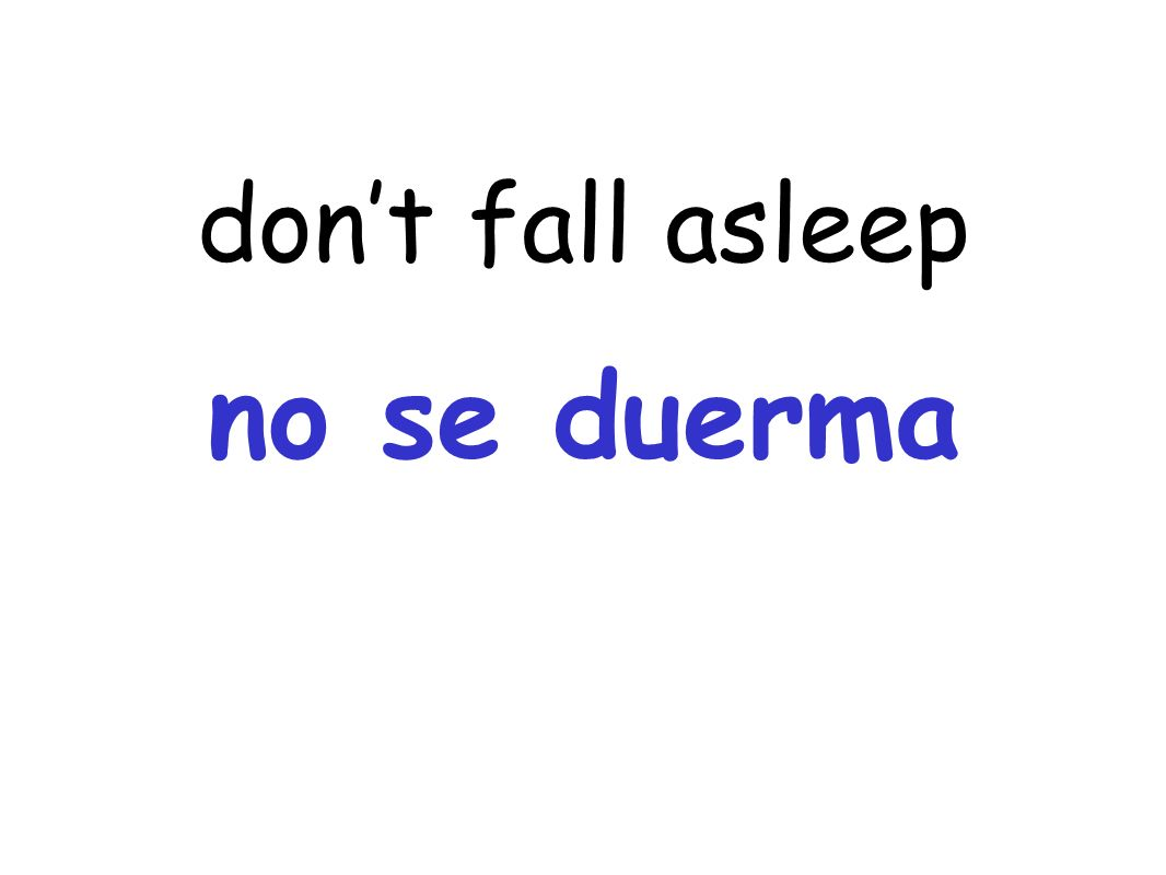 dont fall asleep no se duerma