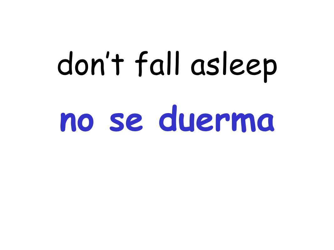 dont fall asleep no se duerma