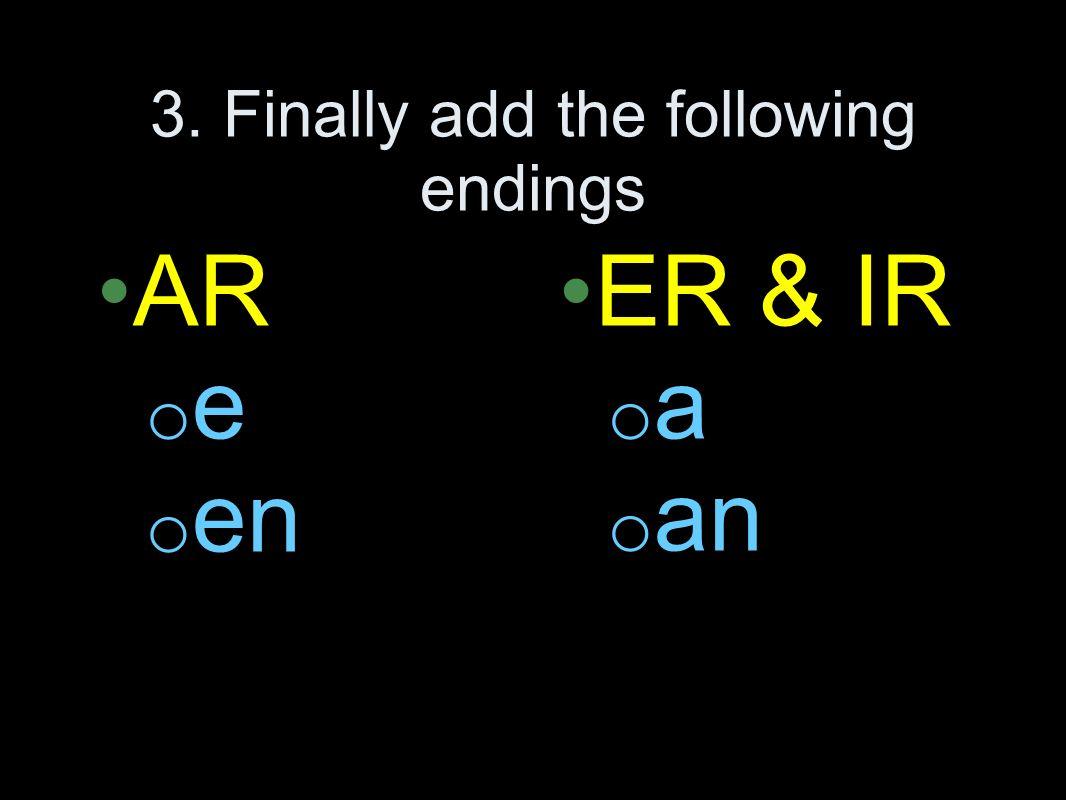 3. Finally add the following endings AR o e o en ER & IR o a o an