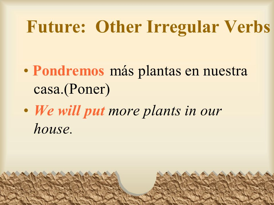 Future: Other Irregular Verbs En el futuro que la destrucción de las selvas tropicales causó muchos problemas ecológicos.(decir) In the future they will say that the destruction of the rain forests caused many ecological problems.