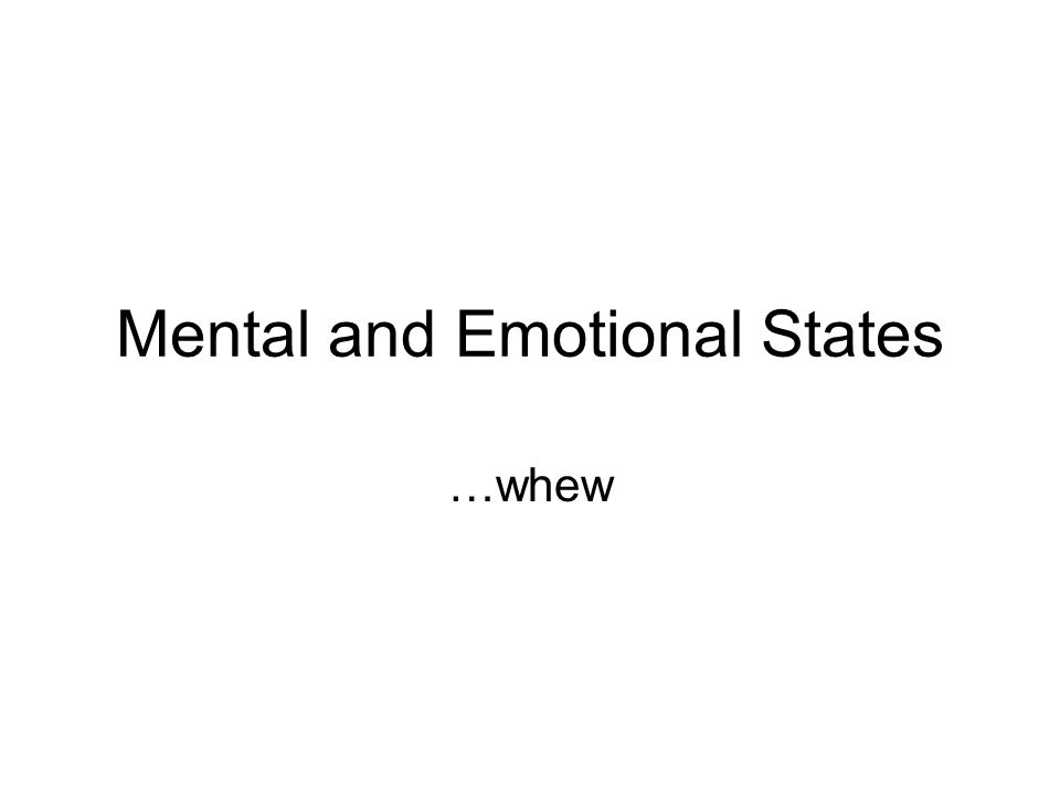 Mental and Emotional States …whew