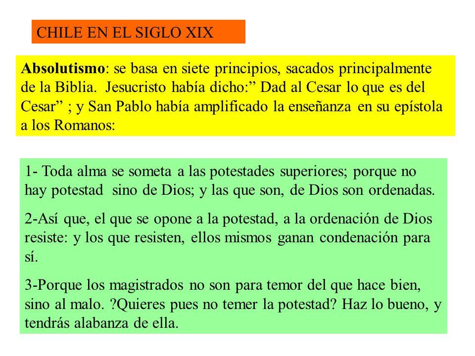 CHILE EN EL SIGLO XIX Absolutismo: se basa en siete principios, sacados principalmente de la Biblia.