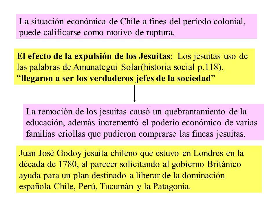 La situación económica de Chile a fines del período colonial, puede calificarse como motivo de ruptura.