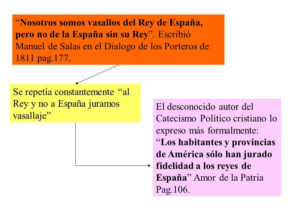 Nosotros somos vasallos del Rey de España, pero no de la España sin su Rey.