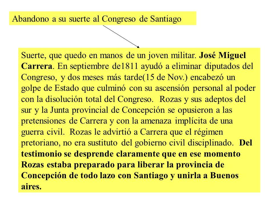 Abandono a su suerte al Congreso de Santiago Suerte, que quedo en manos de un joven militar.