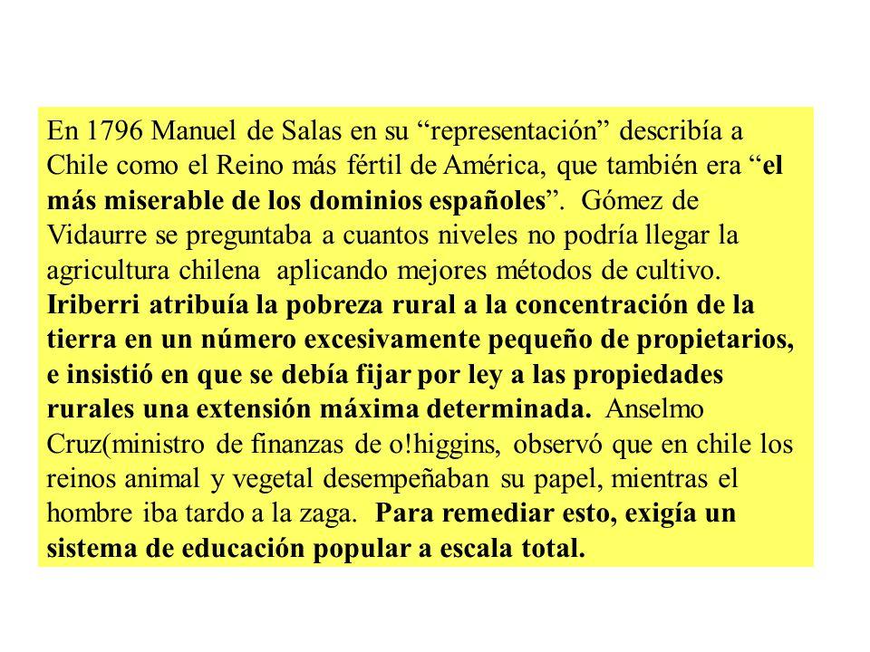 En 1796 Manuel de Salas en su representación describía a Chile como el Reino más fértil de América, que también era el más miserable de los dominios españoles.
