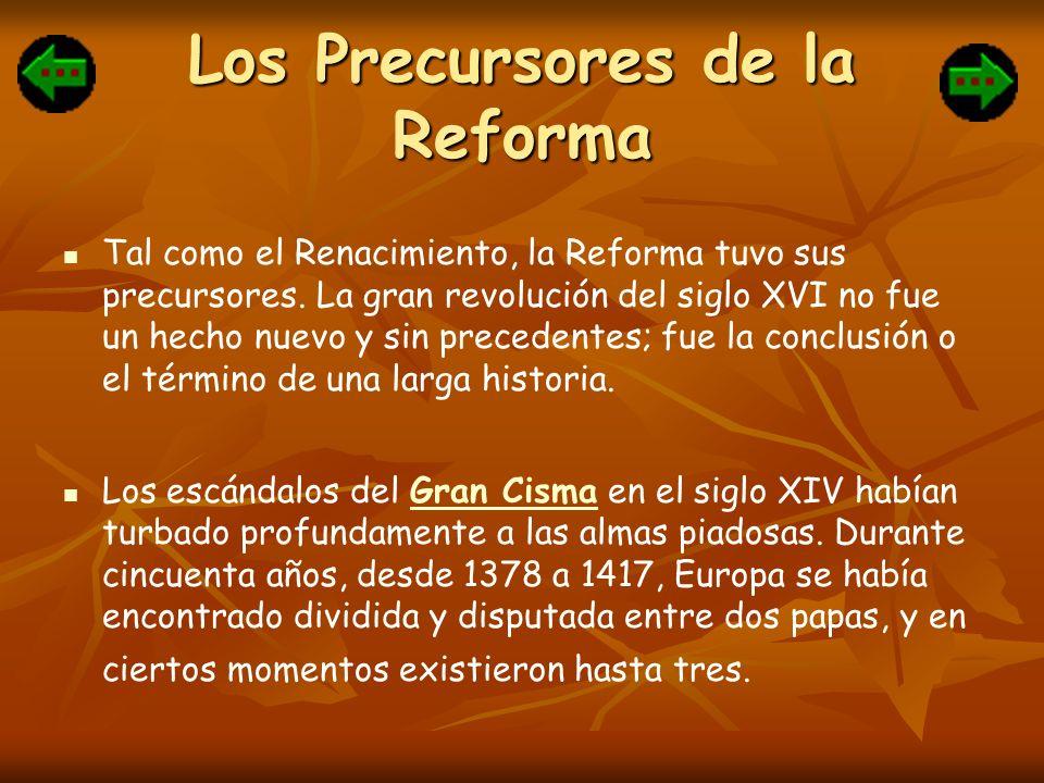 Los Precursores de la Reforma Tal como el Renacimiento, la Reforma tuvo sus precursores. La gran revolución del siglo XVI no fue un hecho nuevo y sin