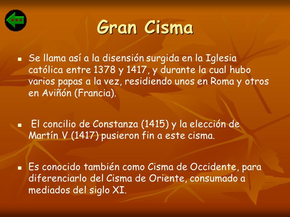 Gran Cisma Se llama así a la disensión surgida en la Iglesia católica entre 1378 y 1417, y durante la cual hubo varios papas a la vez, residiendo unos
