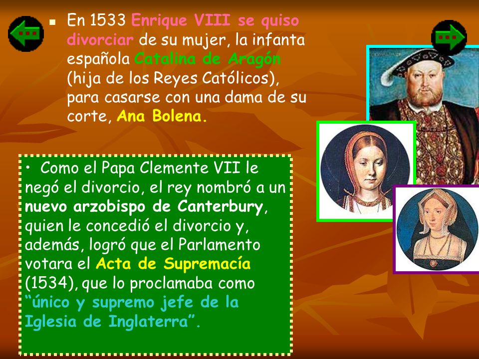 En 1533 Enrique VIII se quiso divorciar de su mujer, la infanta española Catalina de Aragón (hija de los Reyes Católicos), para casarse con una dama d
