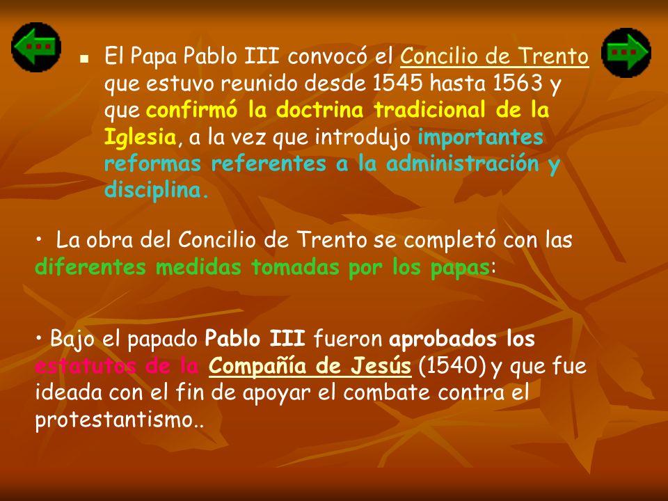 El Papa Pablo III convocó el Concilio de Trento que estuvo reunido desde 1545 hasta 1563 y que confirmó la doctrina tradicional de la Iglesia, a la ve