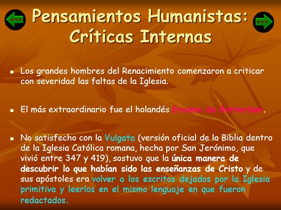 Pensamientos Humanistas: Críticas Internas Los grandes hombres del Renacimiento comenzaron a criticar con severidad las faltas de la Iglesia. El más e