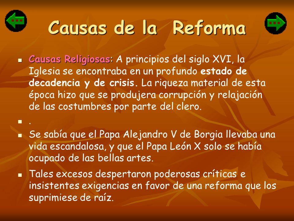 Causas de la Reforma Causas Religiosas: Causas Religiosas: A principios del siglo XVI, la Iglesia se encontraba en un profundo estado de decadencia y