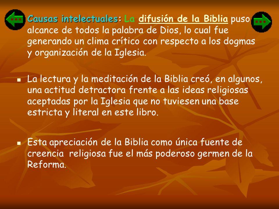 Causas intelectuales: Causas intelectuales: La difusión de la Biblia puso al alcance de todos la palabra de Dios, lo cual fue generando un clima críti