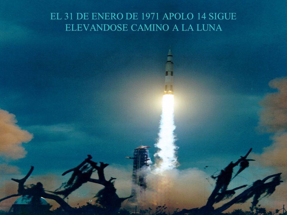 EL 31 DE ENERO DE 1971 APOLO 14 SIGUE ELEVANDOSE CAMINO A LA LUNA