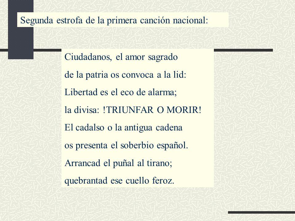 Segunda estrofa de la primera canción nacional: Ciudadanos, el amor sagrado de la patria os convoca a la lid: Libertad es el eco de alarma; la divisa: