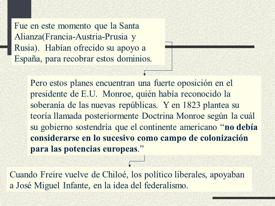 Fue en este momento que la Santa Alianza(Francia-Austria-Prusia y Rusia). Habían ofrecido su apoyo a España, para recobrar estos dominios. Pero estos