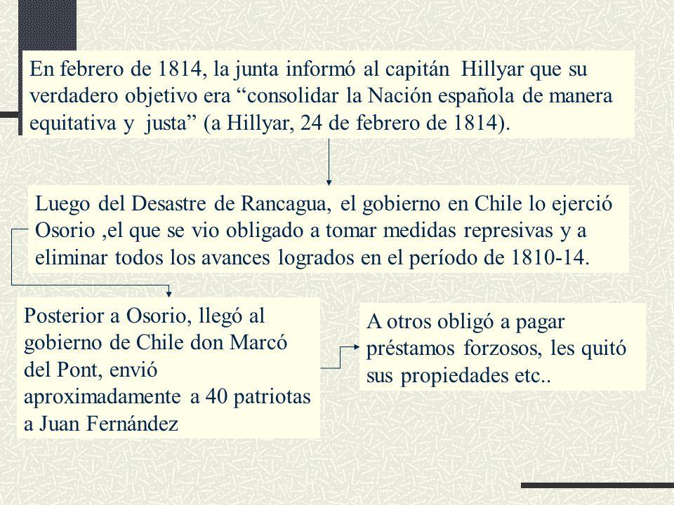 En febrero de 1814, la junta informó al capitán Hillyar que su verdadero objetivo era consolidar la Nación española de manera equitativa y justa (a Hi
