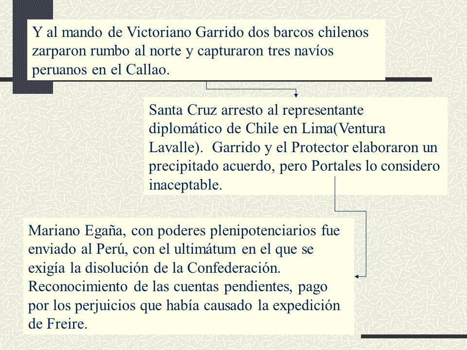 Y al mando de Victoriano Garrido dos barcos chilenos zarparon rumbo al norte y capturaron tres navíos peruanos en el Callao. Santa Cruz arresto al rep