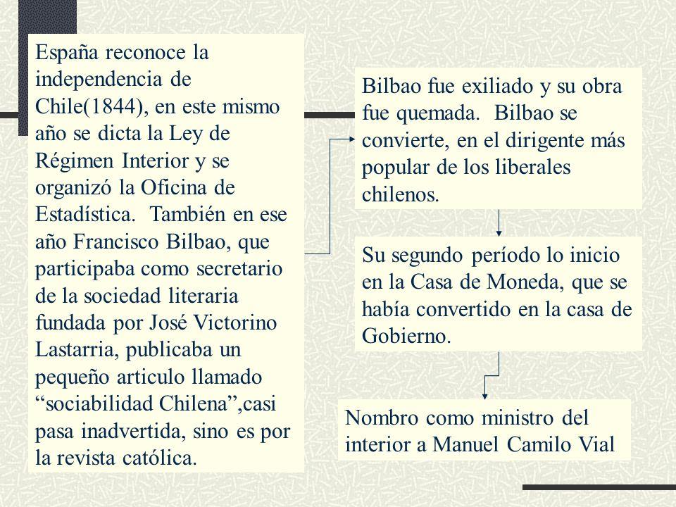 España reconoce la independencia de Chile(1844), en este mismo año se dicta la Ley de Régimen Interior y se organizó la Oficina de Estadística. Tambié