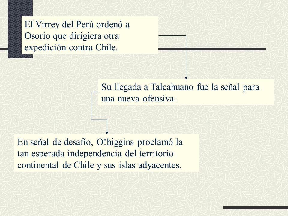 El Virrey del Perú ordenó a Osorio que dirigiera otra expedición contra Chile. Su llegada a Talcahuano fue la señal para una nueva ofensiva. En señal